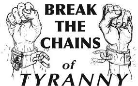 Break the chains of tyranny
